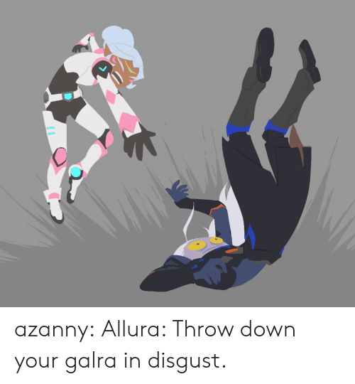 Throw Down: azanny:  Allura: Throw down your galra in disgust.