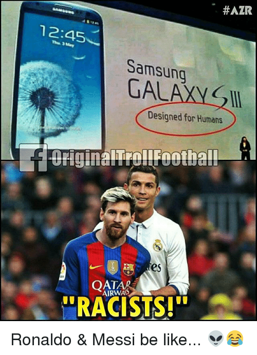 "Be Like, Memes, and Messi:  #AZR  12:45  Samsung  GAL  Designed for Humans  es  QATAR  ""RACISTS!"" Ronaldo & Messi be like... 👽😂"