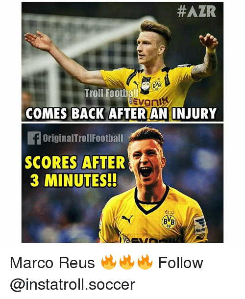 Football, Memes, and Soccer:  #AZR  BVB  Troll Football  Evan  COMES BACK AFTERTAN INJURY  f OriginalTrollFootball  SCORES AFTER  3 MINUTES!  BVB  09  Hemt Marco Reus 🔥🔥🔥 Follow @instatroll.soccer