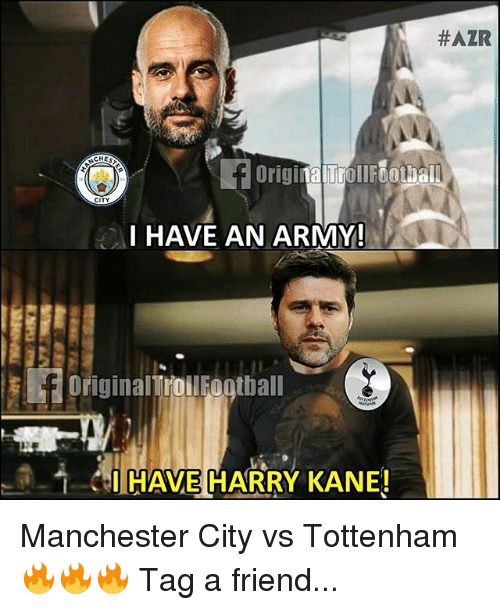 Memes, Army, and Manchester City:  #AZR  CHES  OriginaiTrollFoothall  CITY  I HAVE AN ARMY!  Original roilFootbal  IHAVE HARRY KANE! Manchester City vs Tottenham 🔥🔥🔥 Tag a friend...