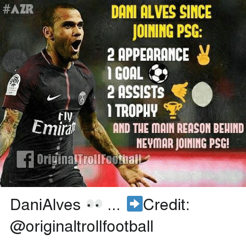 Memes, Goal, and Reason:  #AZR  DANI ALVES SINCE  JOINING PSC:  2 APPERRANCE y  I GOAL  ASSISTS  TROPHY  tly  Emir  らAND THE MAIN REASON BEHIND  8  8  MEYMAR JOINING PSC!  OriginalTrollFootball DaniAlves 👀 ... ➡️Credit: @originaltrollfootball