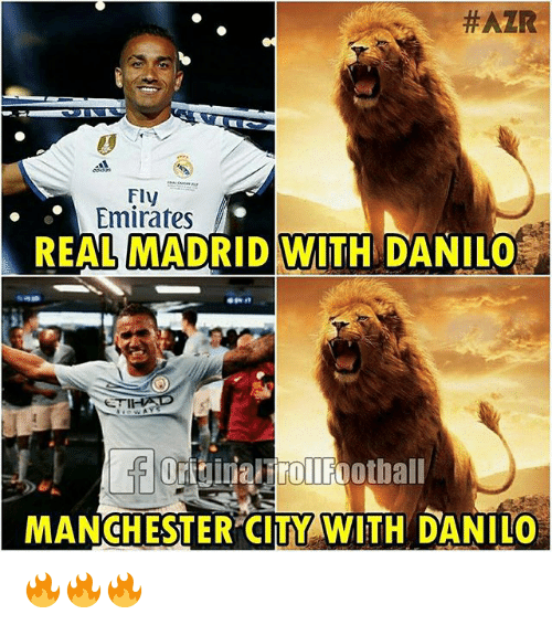 Memes, Real Madrid, and Emirates:  #AZR  Fly  Emirates  REAL MADRID WITH DANILO  MANCHESTER CITY WITH DANILO 🔥🔥🔥