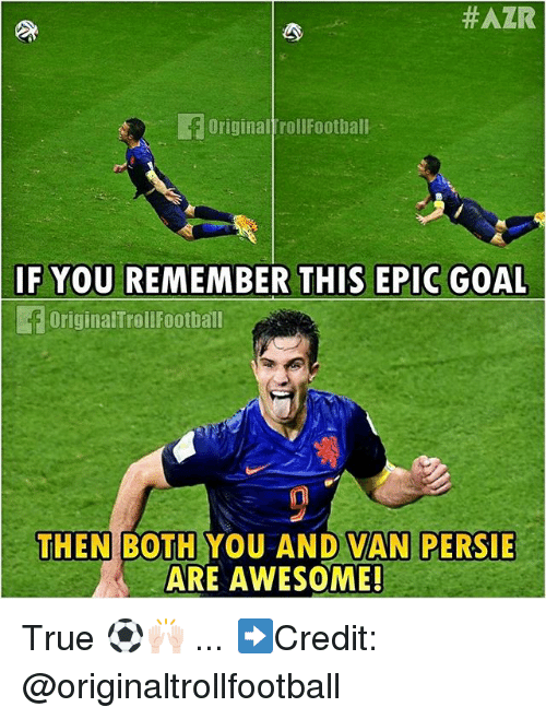Vanned:  #AZR  Originalfrollfootball  IF YOU REMEMBER THIS EPIC GOAL  OriginalTrollFootbal  THEN  BOTH YOU AND VAN PERSIE  ARE AWESOME! True ⚽️🙌🏻 ... ➡️Credit: @originaltrollfootball