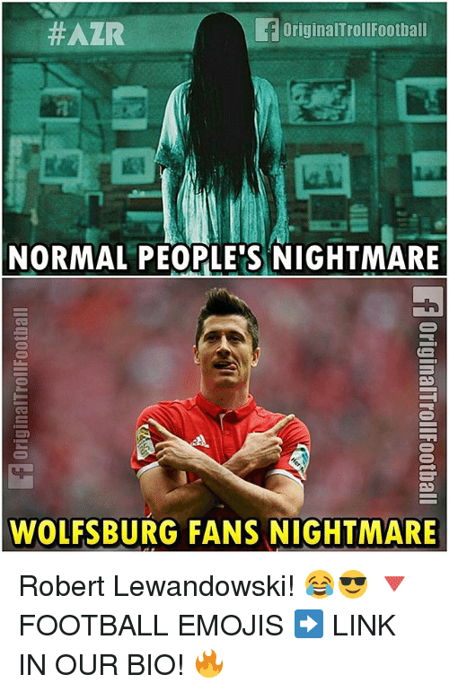 Football, Memes, and Emojis:  #AZR  OriginalTroll Football  NORMAL PEOPLE'S NIGHTMARE  WOLFSBURG FANS NIGHTMARE Robert Lewandowski! 😂😎 🔻FOOTBALL EMOJIS ➡️ LINK IN OUR BIO! 🔥