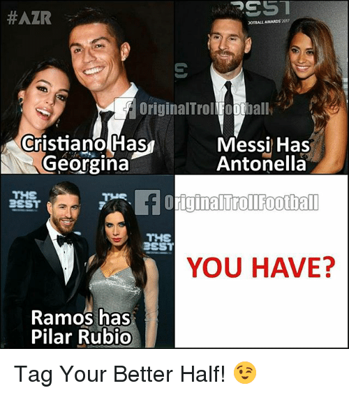 Memes, Messi, and 🤖:  #AZR  OTBALL AWARDS 201?  OriginalTrolifootball  Cristiano Has  Georgina  Messi Has  Antonellà  THE  SST  iginalTrollFootball  THS  YOU HAVE?  Ramos has  Pilar Rubio Tag Your Better Half! 😉