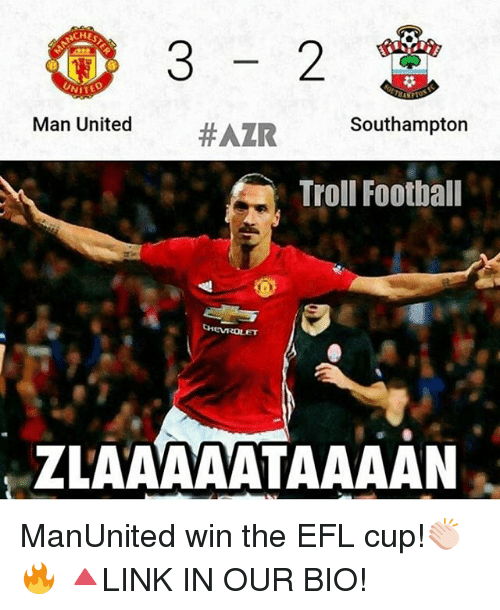 Memes, Troll, and Trolling:  #AZR Southampton  Man United  Troll Football  ZLAAAAATAAAAN ManUnited win the EFL cup!👏🏻🔥 🔺LINK IN OUR BIO!