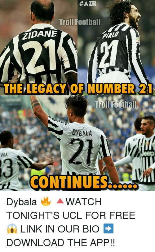 Memes, 🤖, and App:  #AZR.  Troll Football  ZIDANE  THE LEGACY OF NUMBER 21  Troll Football  DyBALA  VRA  CONTINUES Dybala 🔥 🔺WATCH TONIGHT'S UCL FOR FREE 😱 LINK IN OUR BIO ➡️ DOWNLOAD THE APP!!