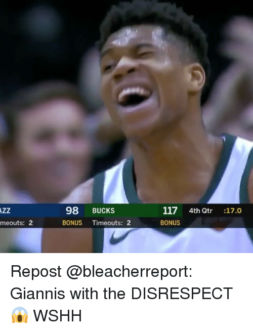 Memes, Wshh, and 🤖: AZZ  98 BUCKS  117 4th Qtr :17.0  meouts: 2  BONUS Timeouts: 2  BONUS Repost @bleacherreport: Giannis with the DISRESPECT 😱 WSHH