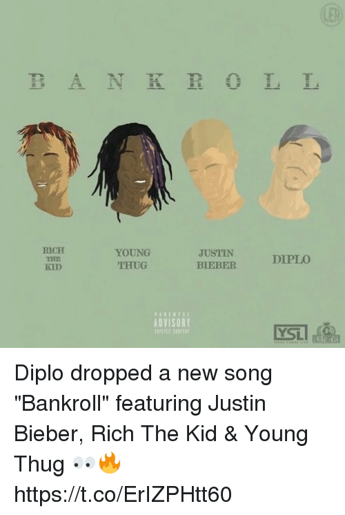"""Diplo: B A N K R O L L  YOUNG  JUSTIN  DIPLO  THUG  BIEBER  ADVISORY Diplo dropped a new song """"Bankroll"""" featuring Justin Bieber, Rich The Kid & Young Thug 👀🔥 https://t.co/ErIZPHtt60"""