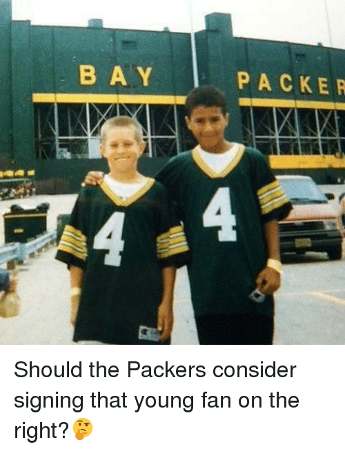 packer: B A Y  PACKER Should the Packers consider signing that young fan on the right?🤔