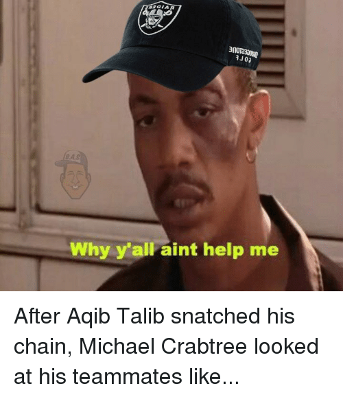 Aqib Talib: B.AS  Why y'all aint help me After Aqib Talib snatched his chain, Michael Crabtree looked at his teammates like...