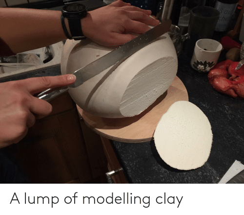 modelling: B aul  che  Maple ai A lump of modelling clay