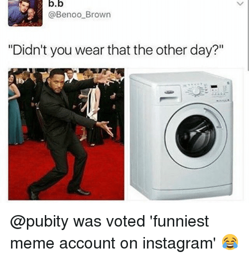 Funniest Meme Instagram Accounts 2018 : Bb brown didn t you wear that the other day was voted