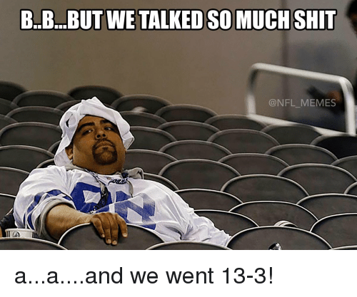 Football, Nfl, and Sports: B.B. BUT WE TALKED SOMUCHSHIT  @NFL MEMES a...a....and we went 13-3!