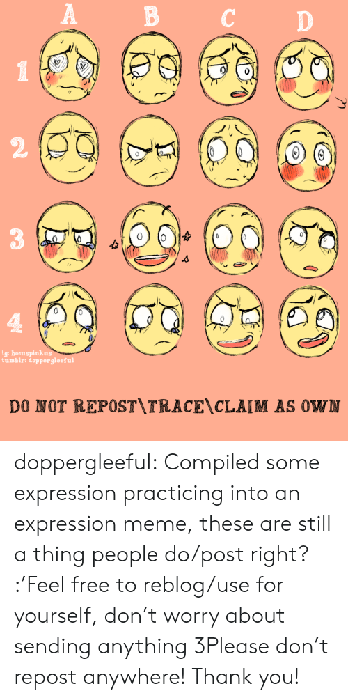 Tracing: B CD  2  0  ig: hocuspinkus  tumblr: doppergleeful   DO NOT REPOST\TRACE\CLAIM AS 0W doppergleeful:  Compiled some expression practicing into an expression meme, these are still a thing people do/post right? :'Feel free to reblog/use for yourself, don't worry about sending anything 3Please don't repost anywhere! Thank you!