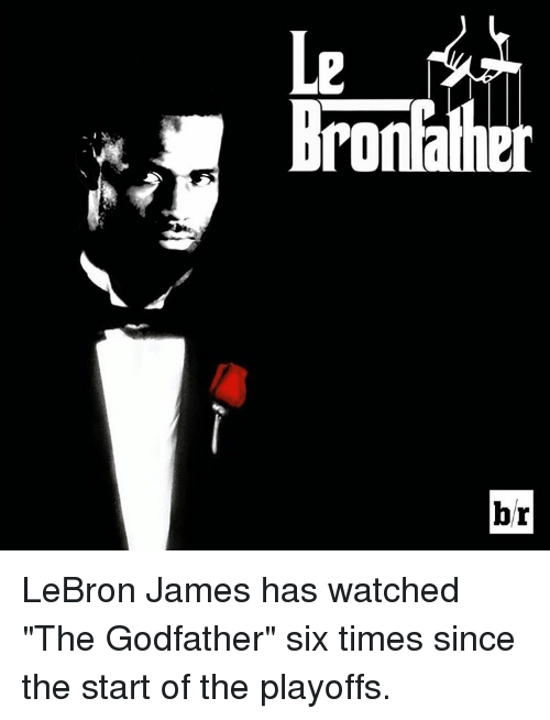 """godfathers: b  er  LDD  上 LeBron James has watched """"The Godfather"""" six times since the start of the playoffs."""