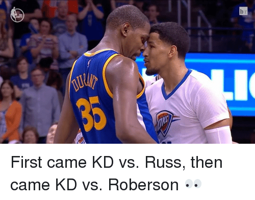 Roberson: b First came KD vs. Russ, then came KD vs. Roberson 👀