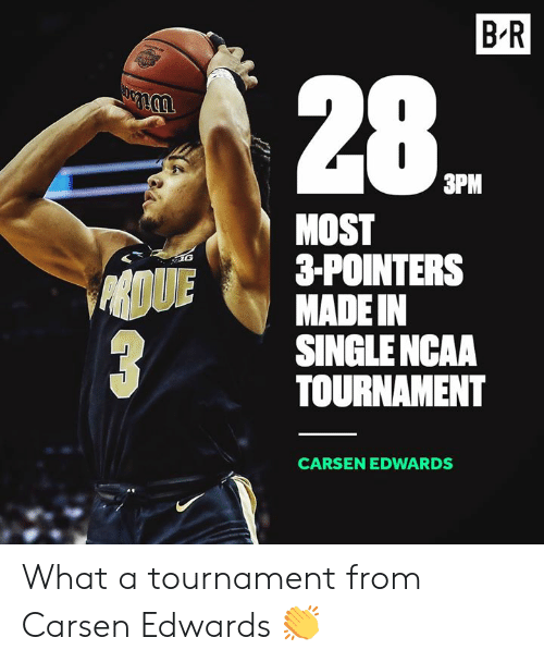 ncaa tournament: B R  28  3PM  MOST  3-POINTERS  MADE IN  SINGLE NCAA  TOURNAMENT  CARSEN EDWARDS What a tournament from Carsen Edwards 👏