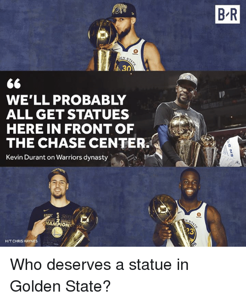 Golden State: B R  30  VP  WE'LL PROBABLY  ALL GET STATUES  HERE IN FRONT OF  THE CHASE CENTER.  Kevin Durant on Warriors dynasty  :の  HAMPION  23  H/T CHRIS HAYN Who deserves a statue in Golden State?