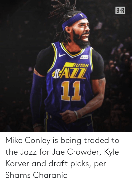 mike conley: B R  5  lUTAH  IAZZ  11 Mike Conley is being traded to the Jazz for Jae Crowder, Kyle Korver and draft picks, per Shams Charania