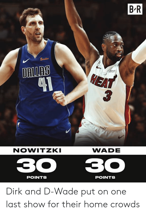 d wade: B R  5miles  DRILRS  1  HEA  NOWITZKI  WADE  3030  POINTS  POINTS Dirk and D-Wade put on one last show for their home crowds