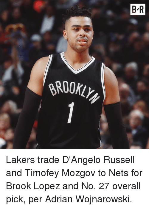 Los Angeles Lakers, d'Angelo Russell, and Brooks: B-R  9800Klly  0 - Lakers trade D'Angelo Russell and Timofey Mozgov to Nets for Brook Lopez and No. 27 overall pick, per Adrian Wojnarowski.
