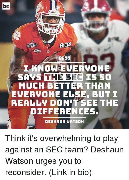 Sports, Link, and Sec: b/r  a ACC  LLL IN  I KNOW EUERVONE  SAYS  THE SE  IS SO  MUCH BETTER THAN  EUERVONE ELSE, BUT I  REAL LV DONIT SEE THE  IFFERENCES.  DESHAUN WATSON Think it's overwhelming to play against an SEC team? Deshaun Watson urges you to reconsider. (Link in bio)