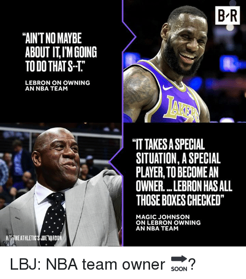 """Magic Johnson: B R  """"AIN'T NO MAYBE  ABOUT IT,IMGOING  TO DO THATS-T  LEBRON ON OWNING  AN NBA TEAM  """"IT TAKES A SPECIAL  SITUATION, A SPECIAL  PLAYER, TO BECOMEAN  OWNER LEBRON HAS ALL  THOSE BOXESCHECKED  MAGIC JOHNSON  ON LEBRON OWNING  AN NBA TEAM  HIT THEATHLETIC'S JDE VARDO LBJ: NBA team owner 🔜?"""