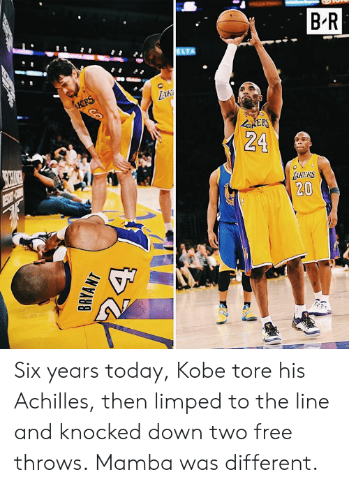 mamba: B-R  Aki  24  AKERS  20 Six years today, Kobe tore his Achilles, then limped to the line and knocked down two free throws.  Mamba was different.