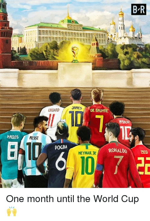 Neymar, World Cup, and World: B R  al  JHNES  LNGARD  DE BAUYNE  ME5SI  POGBA  RONADO 1StD  NEYMAR JR One month until the World Cup 🙌