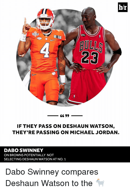 Michael Jordan, Sports, and Watson: b/r  ALL  FULLER  2016  66 99  IF THEY PASS ON DESHAUN WATSON  THEY'RE PASSING ON MICHAEL JORDAN  DABO SWINNEY  ON BROWNS POTENTIALLY NOT  SELECTING DESHAUN WATSON AT NO. 1 Dabo Swinney compares Deshaun Watson to the 🐐