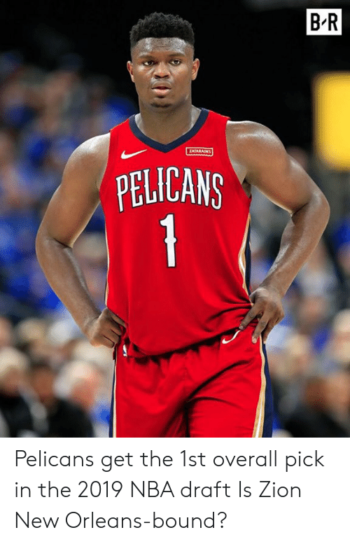 bound: B-R  ATARAINS  PELICANG Pelicans get the 1st overall pick in the 2019 NBA draft  Is Zion New Orleans-bound?