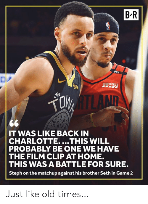 Charlotte: B-R  BIOFREEZE  LAND  IT WAS LIKE BACK IN  CHARLOTTE....THIS WILL  PROBABLY BE ONE WE HAVE  THE FILM CLIP AT HOME.  THIS WAS A BATTLE FOR SURE.  Steph on the matchup against his brother Seth in Game2 Just like old times…