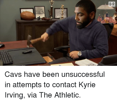 Cavs, Kyrie Irving, and Sports: B R Cavs have been unsuccessful in attempts to contact Kyrie Irving, via The Athletic.