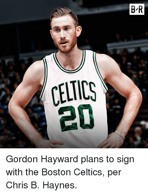 Boston Celtics: B R  CELTIC Gordon Hayward plans to sign with the Boston Celtics, per Chris B. Haynes.