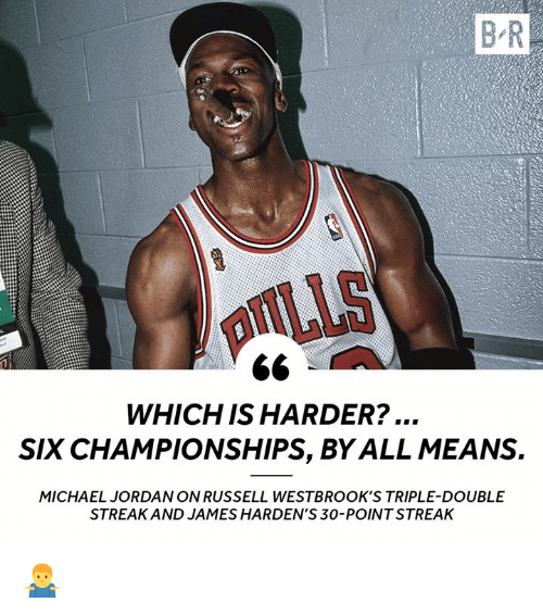 triple double: B R  DIILLS  WHICH IS HARDER?...  SIX CHAMPIONSHIPS, BY ALL MEANS.  MICHAEL JORDAN ON RUSSELL WESTBROOK'S TRIPLE-DOUBLE  STREAK AND JAMES HARDEN'S 30-POINT STREAK 🤷‍♂️