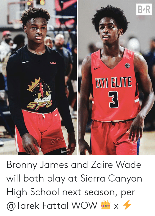zaire: B-R  ETI ELITE Bronny James and Zaire Wade will both play at Sierra Canyon High School next season, per @Tarek Fattal  WOW 👑  x ⚡️