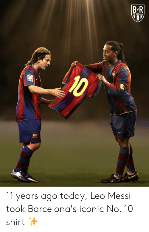 Messi: B-R  FOOTBALL  10  LFP 11 years ago today, Leo Messi took Barcelona's iconic No. 10 shirt ✨