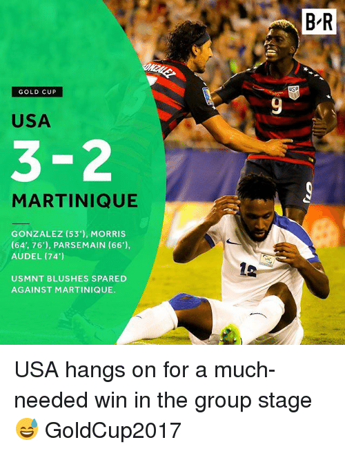 Sports, Gold Cup, and Usa: B-R  GOLD CUP  9  USA  3-2  MARTINIQUE  GONZALEZ (53), MORRIS  (64', 76'), PARSEMAIN (66'),  AUDEL (74')  USMNT BLUSHES SPARED  AGAINST MARTINIQUE. USA hangs on for a much-needed win in the group stage 😅 GoldCup2017