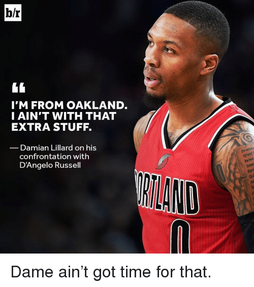 Sports, Damian Lillard, and d'Angelo Russell: b/r  I'M FROM OAKLAND  I AIN'T WITH THAT  EXTRA STUFF.  Damian Lillard on his  confrontation with  D'Angelo Russell Dame ain't got time for that.