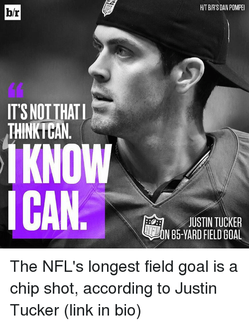 Justin Tucker: b/r  ITSNOTTHATI  THINKICAN  KNOW  ICAN  HIT BIR'S DANPOMPEI  JUSTIN TUCKER  I HI The NFL's longest field goal is a chip shot, according to Justin Tucker (link in bio)