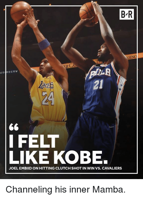Cavaliers, Kobe, and Clutch: B-R  LA  21  DRECTV  24  l FELT  LIKE KOBE.  JOEL EMBIID ON HITTING CLUTCH SHOT IN WIN VS. CAVALIERS Channeling his inner Mamba.