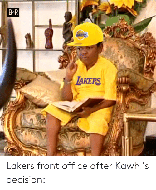 kawhi: B R  LAKERS Lakers front office after Kawhi's decision:
