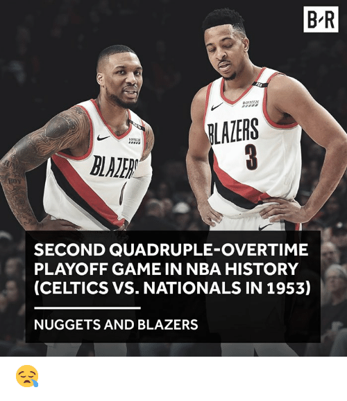 nationals: B-R  LAZERS  SECOND QUADRUPLE-OVERTIME  PLAYOFF GAME IN NBA HISTORY  (CELTICS VS. NATIONALS IN 1953)  NUGGETS AND BLAZERS 😪