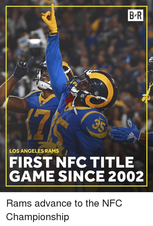 Los Angeles Rams: B-R  LOS ANGELES RAMS  FIRST NFC TITLE  GAME SINCE 2002 Rams advance to the NFC Championship