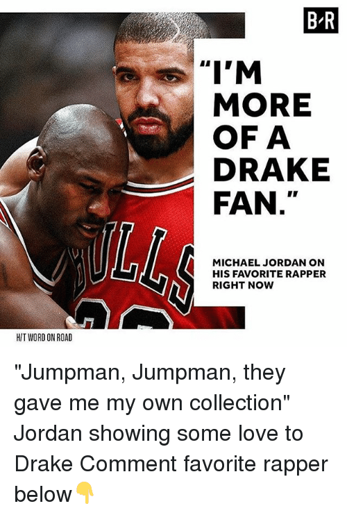 """Drake, Jumpman, and Love: B-R  MORE  OF A  DRAKE  FAN  MICHAEL JORDAN ON  HIS FAVORITE RAPPER  RIGHT NoW  HIT WORD ON ROAD """"Jumpman, Jumpman, they gave me my own collection"""" Jordan showing some love to Drake Comment favorite rapper below👇"""