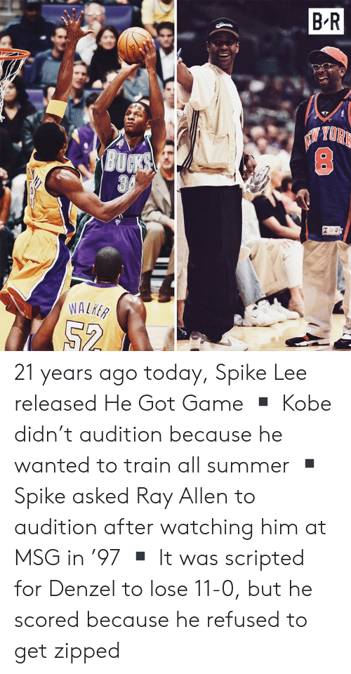spike: B R  NYORK 21 years ago today, Spike Lee released He Got Game  ▪️ Kobe didn't audition because he wanted to train all summer  ▪️ Spike asked Ray Allen to audition after watching him at MSG in '97  ▪️ It was scripted for Denzel to lose 11-0, but he scored because he refused to get zipped