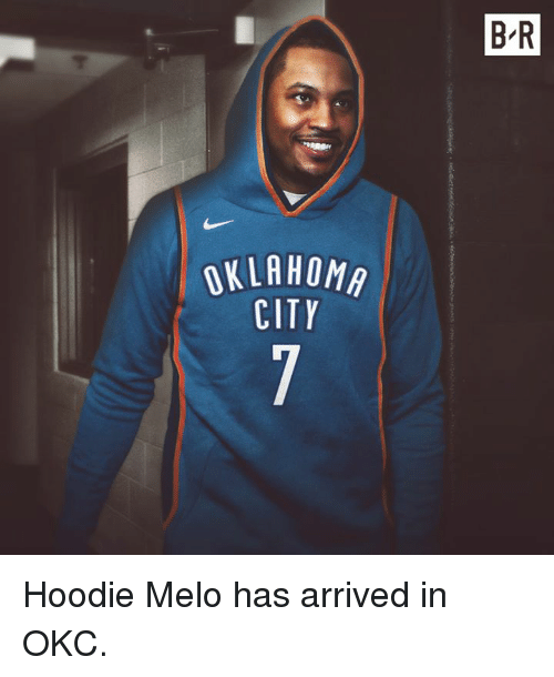 City, Melo, and Arrived: B R  OKLAHOM  CITY Hoodie Melo has arrived in OKC.