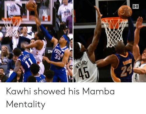 mamba: B R  PRIL  STPM PH Kawhi showed his Mamba Mentality
