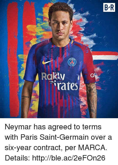 Neymar, Http, and Marca: B R  Rakly  rates Neymar has agreed to terms with Paris Saint-Germain over a six-year contract, per MARCA.  Details: http://ble.ac/2eFOn26